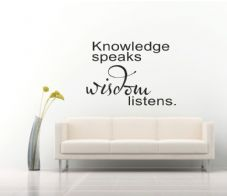 Knowledge Speaks - Wisom Listens